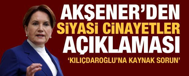 """Akşener'den """"siyasi cinayetler"""" açıklaması: Kılıçdaroğlu ile görüşmedim"""