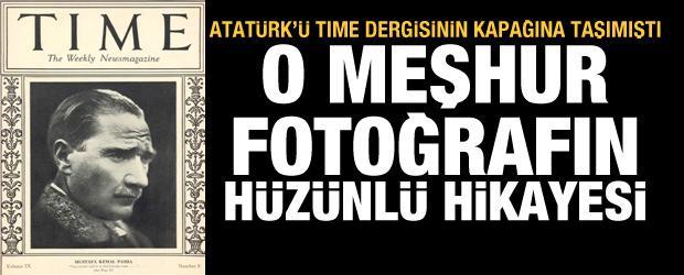 Atatürk'ü TIME dergisinin kapağına taşıyan o meşhur fotoğrafın hüzünlü hikayesi