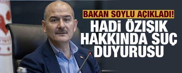 Bakan Soylu açıkladı: Hadi Özışık hakkında suç duyurusunda bulunacağım