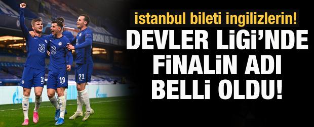 Chelsea, Devler Ligi'nde finale yükseldi!