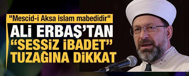 """Diyanet İşleri Başkanı Erbaş sert çıktı: """"Mescid-i Aksa bir İslam mabedidir"""""""