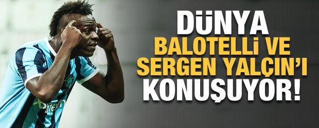 Dünya Balotelli ve Sergen Yalçın'ı konuşuyor