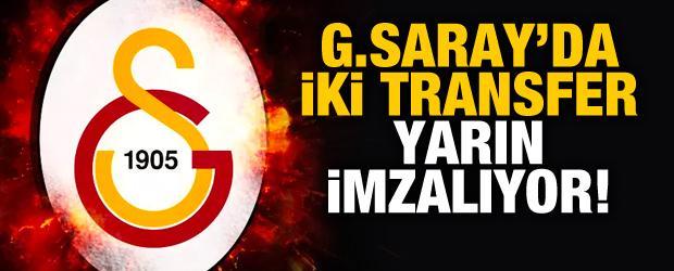 Galatasaray'da iki transfer yarın imzalıyor!