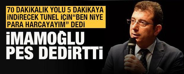 """İmamoğlu, Dolmabahçe-Levazım Tüneli için """"Ben niye para harcayayım"""" dedi"""