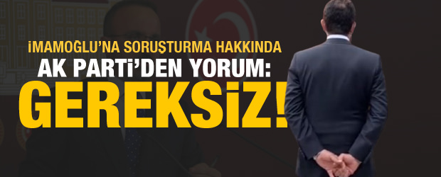 İmamoğlu'na soruşturma hakkında AK Parti'den açıklama: Gereksiz adım