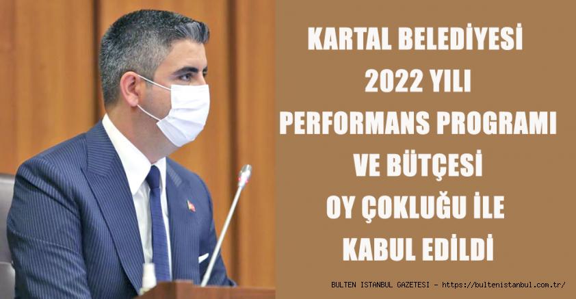 KARTAL BELEDİYESİ 2022 YILI PERFORMANS PROGRAMI VE BÜTÇESİ OY ÇOKLUĞU İLE KABUL EDİLDİ