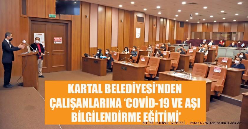 KARTAL BELEDİYESİ ÇALIŞANLARINA 'COVİD-19 VE AŞI BİLGİLENDİRME EĞİTİMİ' VERİLDİ