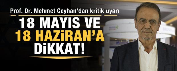 Prof. Dr. Ceyhan'dan uyarı: 18 Mayıs ve 18 Haziran'a dikkat