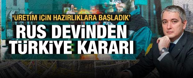 Rus devinden Türkiye kararı: Üretim için hazırlıklara başladık