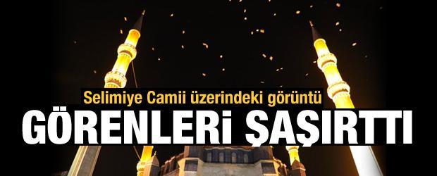 Selimiye Camii üzerindeki görüntü, görenleri şaşırttı
