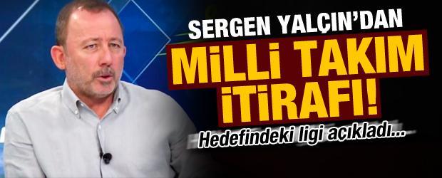 Sergen Yalçın'dan Milli Takım itirafı!
