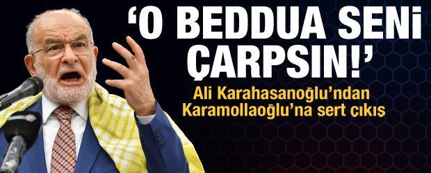 Ali Karahasanoğlu'ndan Karamollaoğlu'na sert çıkış: O beddua seni çarpsın!