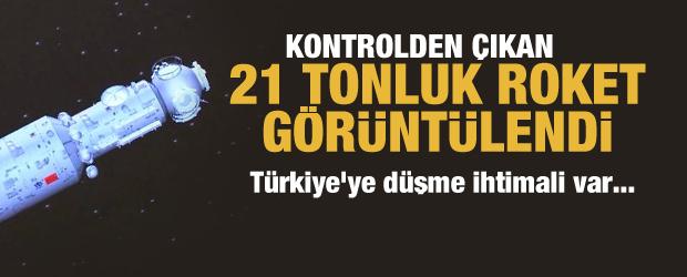 Kontrolden çıkan 21 tonluk roket görüntülendi! Türkiye'ye düşme ihtimali var