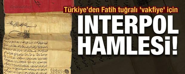 Türkiye, Fatih tuğralı 'vakfiye' için Interpol'e başvurdu!
